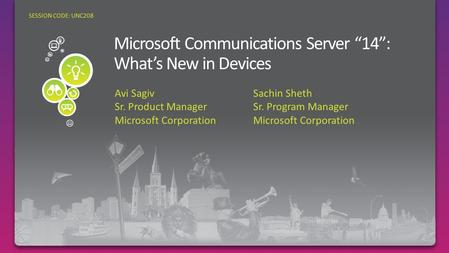 Sachin Sheth Sr. Program Manager Microsoft Corporation SESSION CODE: UNC208 Avi Sagiv Sr. Product Manager Microsoft Corporation.