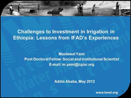 Mastewal Yami Post Doctoral Fellow: Social and Institutional Scientist   Challenges to Investment in Irrigation in Ethiopia: Lessons.