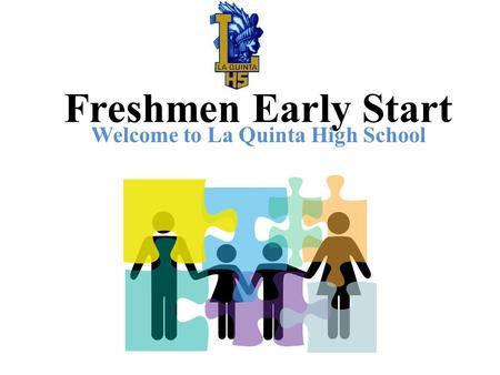 Freshmen Early Start Welcome to La Quinta High School.
