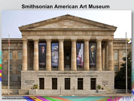 Smithsonian American Art Museum is a museum in Washington, D.C., with an extensive collection of American art.