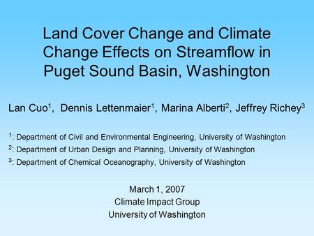 Land Cover Change and Climate Change Effects on Streamflow in Puget Sound Basin, Washington Lan Cuo 1, Dennis Lettenmaier 1, Marina Alberti 2, Jeffrey.