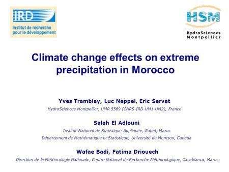 Climate change effects on extreme precipitation in Morocco Yves Tramblay, Luc Neppel, Eric Servat HydroSciences Montpellier, UMR 5569 (CNRS-IRD-UM1-UM2),