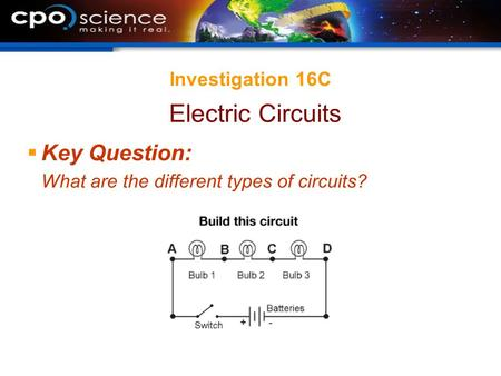 Investigation 16C  Key Question: What are the different types of circuits? Electric Circuits.