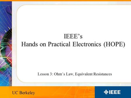 IEEE's Hands on Practical Electronics (HOPE) Lesson 3: Ohm's Law, Equivalent Resistances.