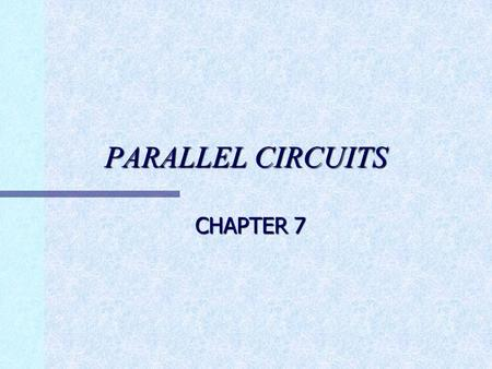 PARALLEL CIRCUITS CHAPTER 7. PARALLEL CIRCUITS DEFINITION n A CIRCUIT THAT HAS MORE THAN ONE PATH FOR CURRENT FLOW.