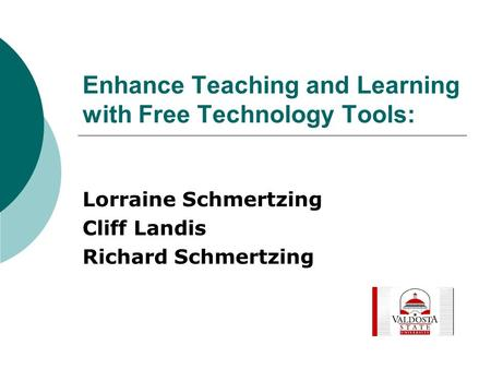 Enhance Teaching and Learning with Free Technology Tools: Lorraine Schmertzing Cliff Landis Richard Schmertzing.