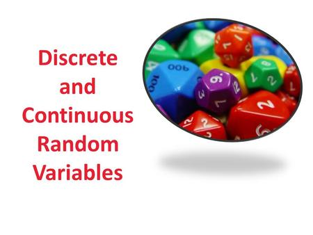 Discrete and Continuous Random Variables. Random Variables Usually written as X A variable whose possible values are numericaloutcomes of a random phenomenon.