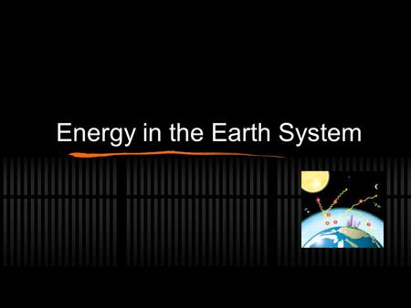 Energy in the Earth System. In the Earth system… Energy Flows Matter Cycles Life Webs Dr. Art's Guide to the Planet Earth, Art Sussman, Ph.D.