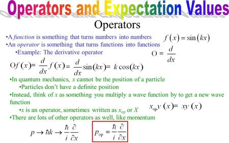 Operators A function is something that turns numbers into numbers An operator is something that turns functions into functions Example: The derivative.