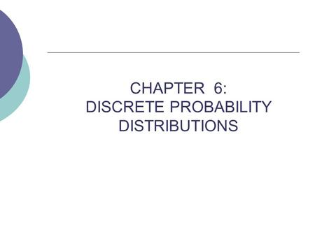 CHAPTER 6: DISCRETE PROBABILITY DISTRIBUTIONS. PROBIBILITY DISTRIBUTION DEFINITIONS (6.1):  Random Variable is a measurable or countable outcome of a.