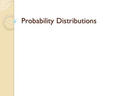Probability Distributions. Problem: Suppose you are taking a true or false test with 6 questions…. But you didn't study at all Take out a coin and a piece.