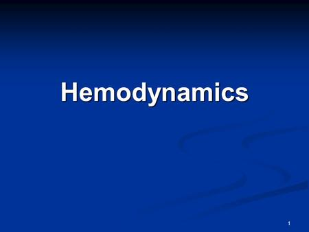 Hemodynamics 1. Objectives Define resistance and understand the effects of adding resistance in series vs.in parallel in total resistance and flow. Describe.