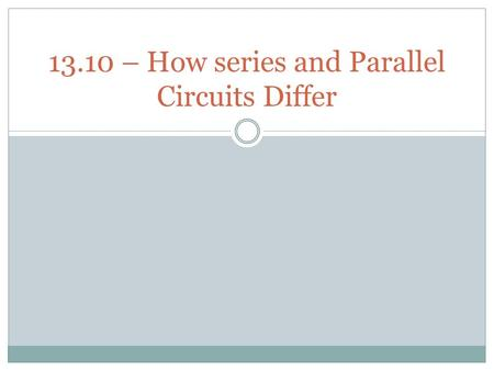 13.10 – How series and Parallel Circuits Differ. Loads in Series Current  A series circuit with one load will have a different total resistance than.