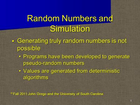 Random Numbers and Simulation  Generating truly random numbers is not possible Programs have been developed to generate pseudo-random numbers Programs.