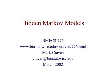 Hidden Markov Models BMI/CS 776  Mark Craven March 2002.