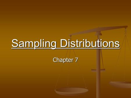 Sampling Distributions Chapter 7. The Concept of a Sampling Distribution Repeated samples of the same size are selected from the same population. Repeated.
