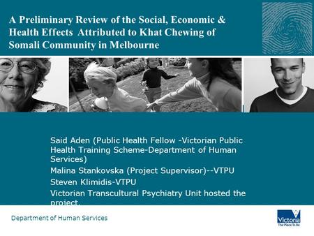 Department of Human Services A Preliminary Review of the Social, Economic & Health Effects Attributed to Khat Chewing of Somali Community in Melbourne.