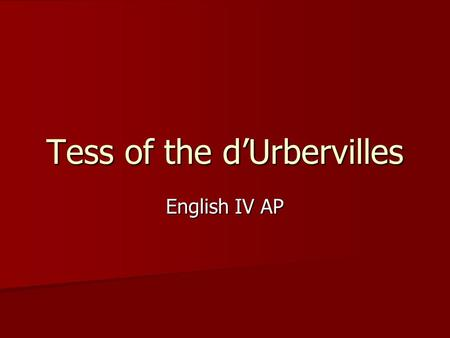 Tess of the D     Urbervilles Term   Lesson   Learning objectives        SlidePlayer Tess of the d     Urbervilles English IV AP  Criticism for Hardy     s Novel The subtitle