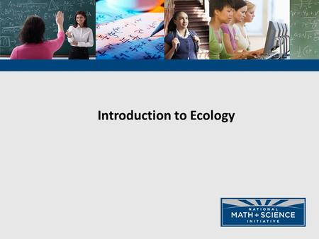 Introduction to Ecology. Ecology derives components from each of the Four Big Ideas in Biology Big Idea 1: The process of evolution drives the diversity.