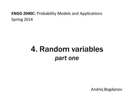 ENGG 2040C: Probability Models and Applications Andrej Bogdanov Spring 2014 4. Random variables part one.