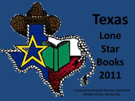 Texas Lone Star Books 2011 Compiled by Rhonda Thomas, Strickland Middle School, Denton ISD.