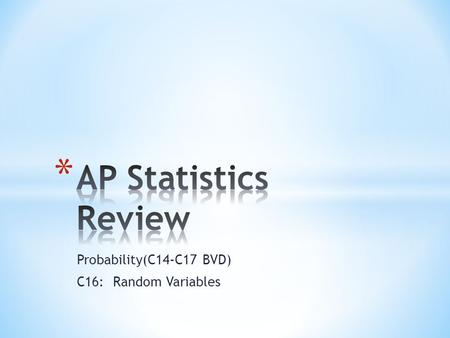 Probability(C14-C17 BVD) C16: Random Variables. * Random Variable – a variable that takes numerical values describing the outcome of a random process.