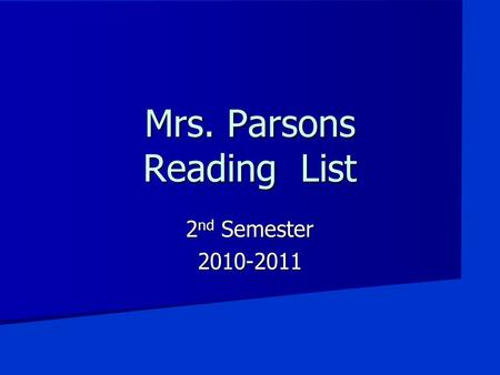 Mrs. Parsons Reading List 2 nd Semester 2010-2011.