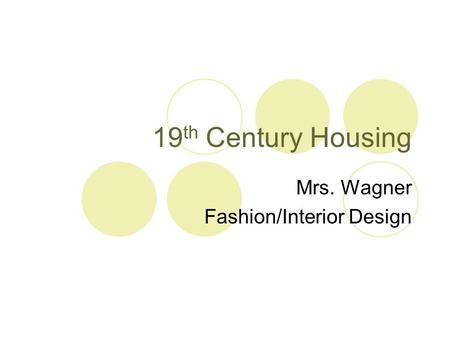 19 th Century Housing Mrs. Wagner Fashion/Interior Design.