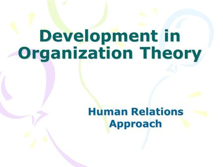 Development in Organization Theory Human Relations Approach.