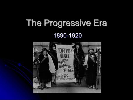 The Progressive Era 1890-1920.