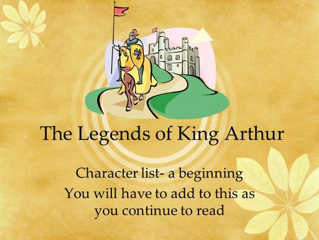 The Legends of King Arthur Character list- a beginning You will have to add to this as you continue to read.