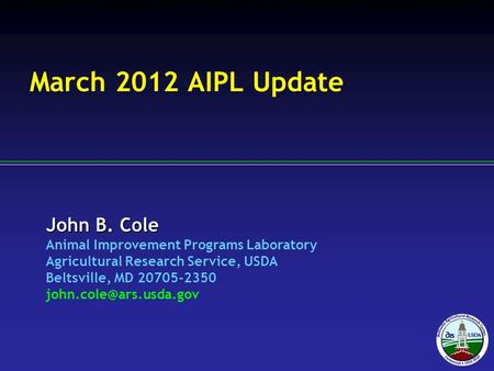 John B. Cole Animal Improvement Programs Laboratory Agricultural Research Service, USDA Beltsville, MD 20705-2350 March 2012 AIPL.