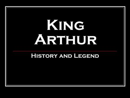 King Arthur History and Legend.