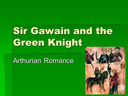 Sir Gawain and the Green Knight Arthurian Romance.