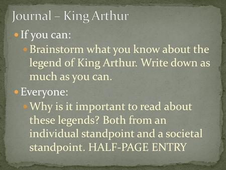 If you can: Brainstorm what you know about the legend of King Arthur. Write down as much as you can. Everyone: Why is it important to read about these.