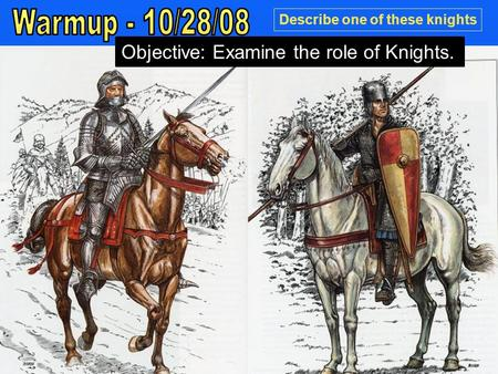 Describe one of these knights Objective: Examine the role of Knights.