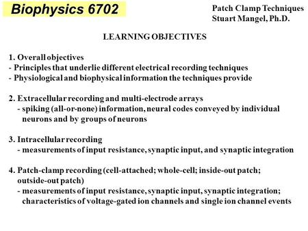 LEARNING OBJECTIVES 1. Overall objectives - Principles that underlie different electrical recording techniques - Physiological and biophysical information.