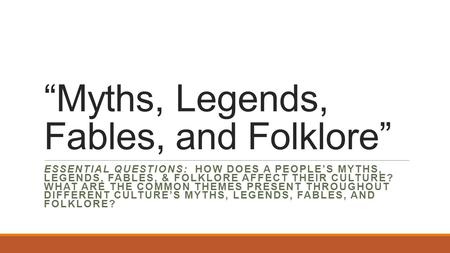 """Myths, Legends, Fables, and Folklore"""