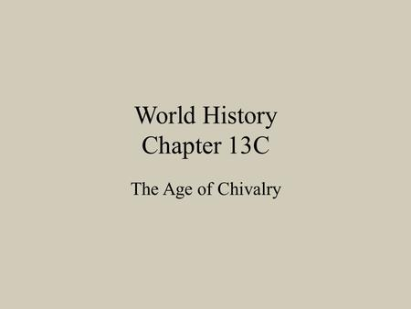 World History Chapter 13C The Age of Chivalry. Warriors on Horseback Charles Martel recognizes the value of cavalry from his battles with the Muslims.