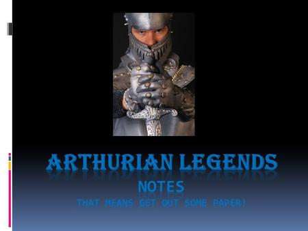 Arthurian Legends notes That means get out some paper!