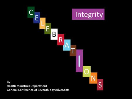 Integrity S By Health Ministries Department General Conference of Seventh-day Adventists N O I T A R B E L E C.