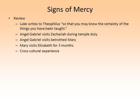 "Signs of Mercy Review – Luke writes to Theophilus ""so that you may know the certainty of the things you have been taught."" – Angel Gabriel visits Zechariah."