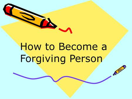 How to Become a Forgiving Person. Scripture study…