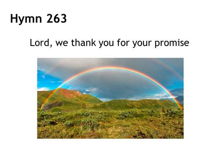 Lord, we thank you for your promise Hymn 263. 1 Lord, we thank you for your promise that your love is always near; and that you will never leave us, even.