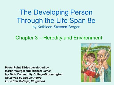 The Developing Person Through the Life Span 8e by Kathleen Stassen Berger Chapter 3 – Heredity and Environment PowerPoint Slides developed by Martin Wolfger.