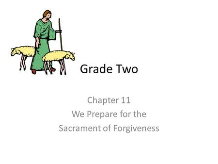 Grade Two Chapter 11 We Prepare for the Sacrament of Forgiveness.