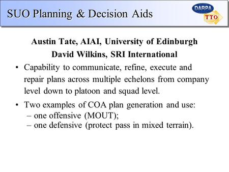 SUO Planning & Decision Aids Austin Tate, AIAI, University of Edinburgh David Wilkins, SRI International Capability to communicate, refine, execute and.