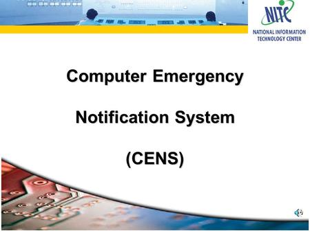Computer Emergency Notification System (CENS). CENS Application The implementation of the Computer Emergency Notification System (CENS) application will.