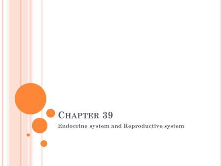 C HAPTER 39 Endocrine system and Reproductive system.