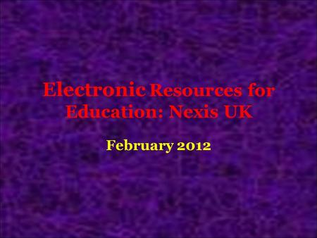Electronic Resources for Education: Nexis UK February 2012.